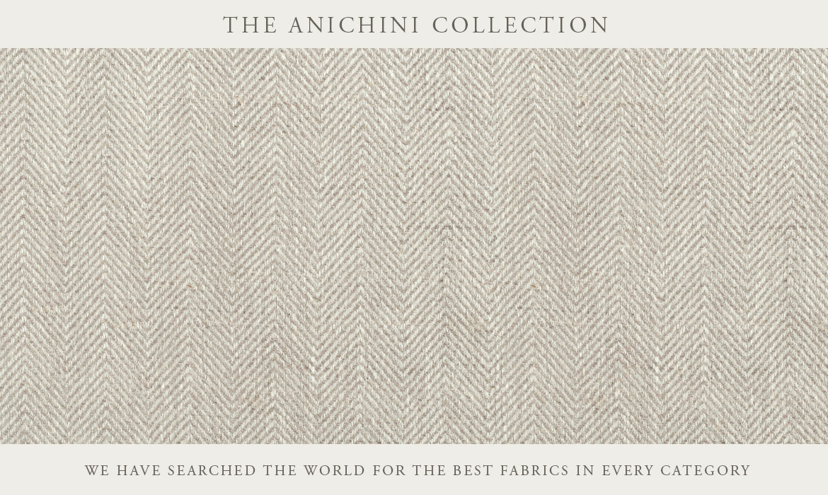 The Anichini Fabric Collection - We have searched the world for the best fabrics in each category